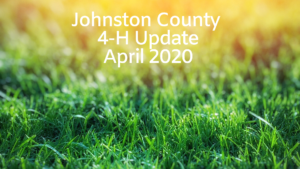 Green grass, yellow and white letters that say Johnston County 4-H Update April 2020